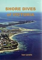 Shore Dives of Victoria by Ian Lewis